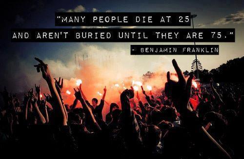 """""""אנשים רבים מתים בגיל 25 ולא נקברים עד שהם בני 75."""""""