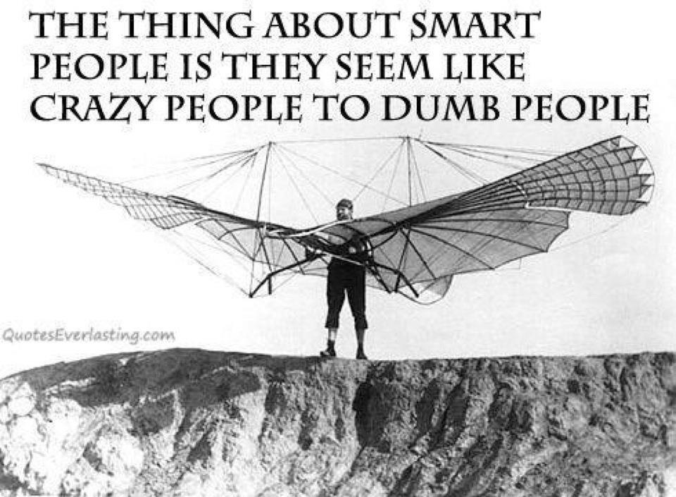 """""""הבעיה של אנשים חכמים היא שהם נראים כמו משוגעים לאנשים טיפשים."""""""