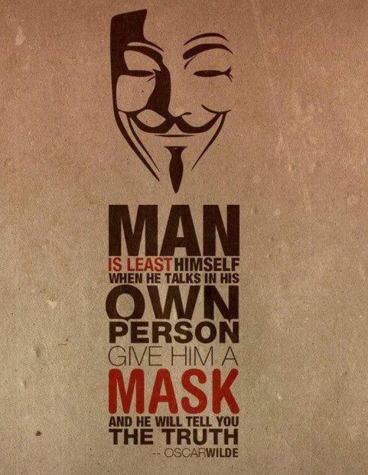 """""""האדם הוא פחות עצמו כשהוא מדבר כעצמו, תנו לו מסיכה והוא יגיד לכם את האמת."""""""