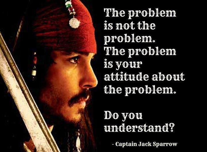"""""""הבעיה היא לא הבעיה, הבעיה היא הגישה שלכם לגבי הבעיה."""""""